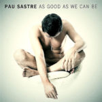 Pau Sastre - As Good As We Can Be (2011)