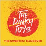 The Dinky Toys - Sweetest Hangover (2017)